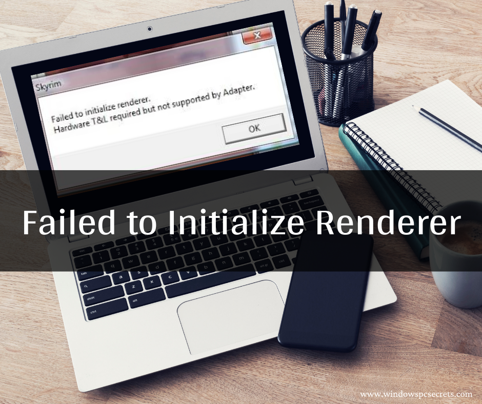 Failed to Initialize Renderer