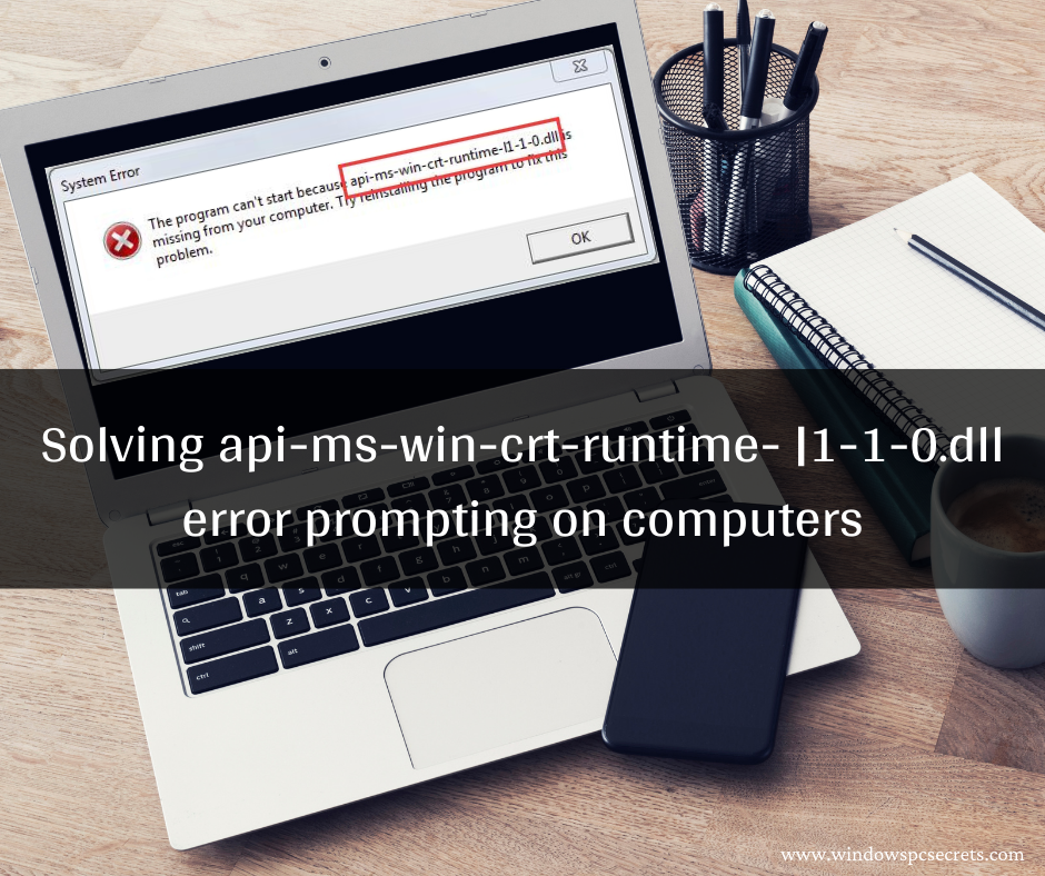 Solving api-ms-win-crt-runtime- |1-1-0.dll error prompting on computers